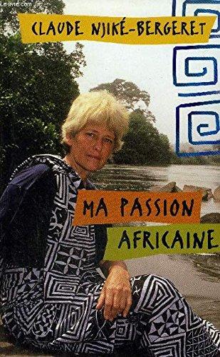 Ma passion africaine par Claude Njiké-Bergeret
