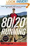 80/20 Running: Run Stronger and Race...
