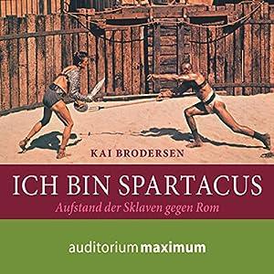 Ich bin Spartacus: Aufstand der Sklaven gegen Rom