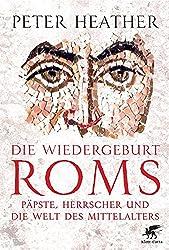 Die Wiedergeburt Roms: Päpste, Herrscher und die Welt des Mittelalters (German Edition)