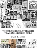 The Old School Strength Training Secrets Bible