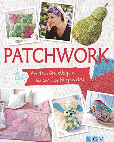 Patchwork: Von den Grundlagen bis zum Lieblingsmodell (mit Schnittmustern zum Download) (Quilten Quilt Stoff)