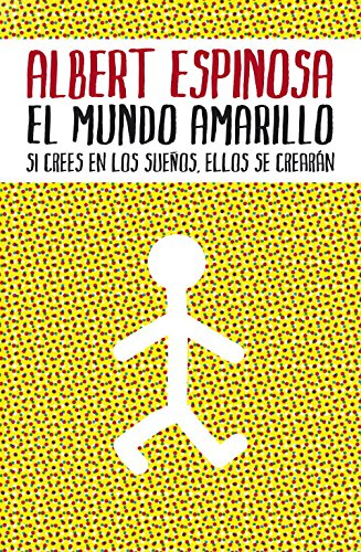 El mundo amarillo/ The Yellow World: Si crees en los suenos, ellos se crearan/ If You Believe in Dreams, They Will Come True por Albert Espinosa