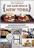 Eine kleine Küche in New York: Das Kochbuch zum weltweit erfolgreichen Blog »Smitten Kitchen«