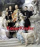 Kaiserkinder: Die Familie Wilhelms II. in Fotografien