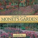Secrets of Monet's Garden: Bringing the Beauty of Monet's Style to Your Own Garden by Derek Fell (2001-12-01)