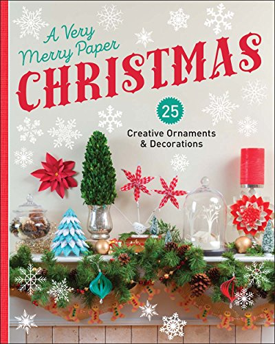 A Very Merry Paper Christmas: 25 Creative Ornaments & Decorations (Lark Crafts)