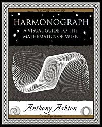 Harmonograph: A Visual Guide to the Mathematics of Music (Wooden Books Gift Book)