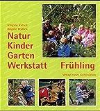 Natur-Kinder-Garten-Werkstatt, Frühling - Irmgard Kutsch, Brigitte Walden