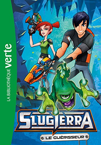 Slugterra 03 - Le guérisseur (Bibliothèque Verte)