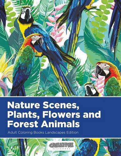 Nature Scenes, Plants, Flowers and Forest Animals Adult Coloring Books Landscapes Edition por Creative Playbooks