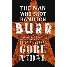 Burr: The Man Who Shot Hamilton (Narratives of empire)