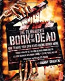 The Filmmaker's Book of the Dead: How to Make Your Own Heart-Racing Horror Movie 1st by Draven, Danny (2009) Paperback