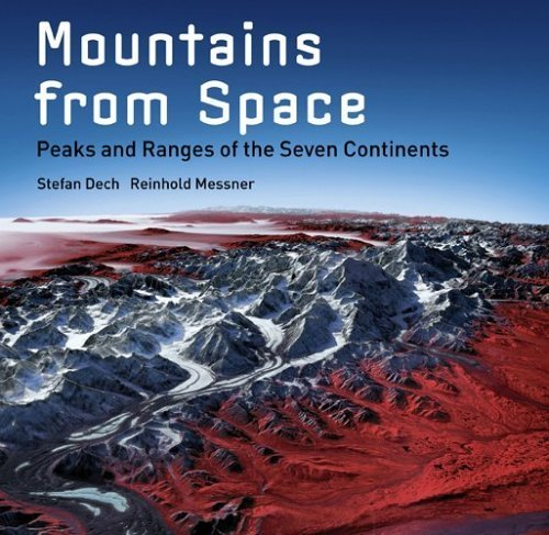 Mountains from Space: Peaks and Ranges of the Seven Continents by Stefan Dech, Rudiger Glasser, Reinhold Messner, Ralf-Peter M (2005) Hardcover