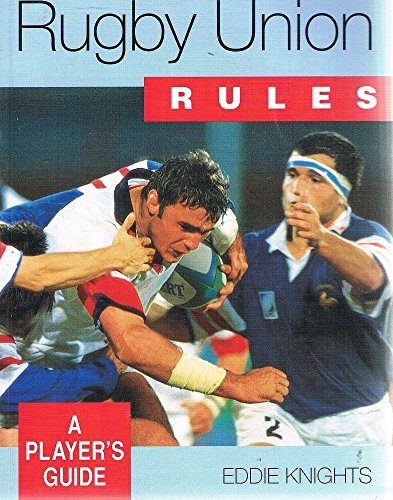 Rugby Union Rules: A Player's Guide por Eddie Knights