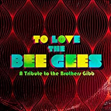To Love The Bee Gees: A Tribute to the Brothers Gibb