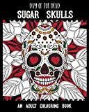 Day of the Dead Sugar Skulls: An Adult Colouring Book - Dia De Los Muertos - Perfect for Halloween