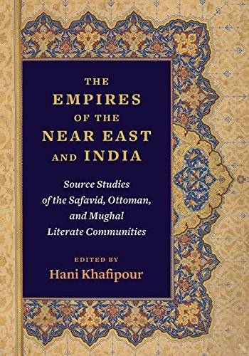 The Empires of the Near East and India – Source Studies of the Safavid, Ottoman, and Mughal Literate Communities