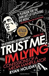 Trust Me, I'm Lying: Confessions of a Media Manipulator by Ryan Holiday (2013-09-26)
