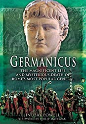 Germanicus: The Magnificent Life and Mysterious Death of Rome's Most Popular General by Lindsay Powell (2016-08-05)