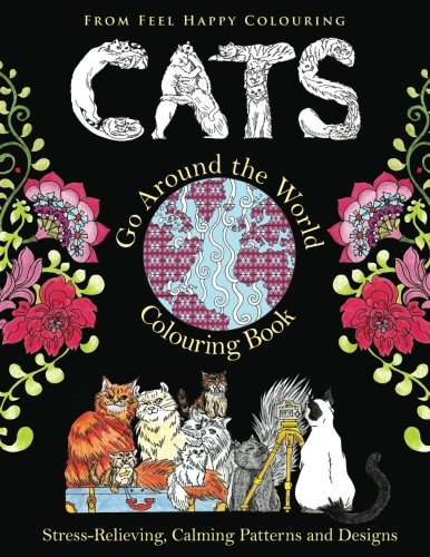 Cats Go Around the World Colouring Book: Cat Colouring Book - Adult Colouring Book - Perfect Gift Idea for Mums, Women, Teenagers, Children & Kids Who Enjoy Colouring: Volume 1
