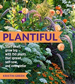 Plantiful: Start Small, Grow Big with 150 Plants That Spread, Self-Sow, and Overwinter (English Edition) von [Green, Kristin]