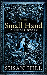 The Small Hand: A Ghost Story (The Susan Hill Collection) by Susan Hill (2010-09-02)