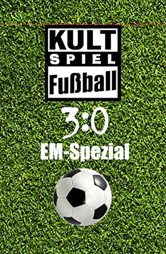 3:0 Fußballquiz Europameisterschaft Spezial: Das Kultspiel mit 300 Europameisterschafts-Fussballfragen die kicken! Viele Zitate! (Kult-Spiel 3)