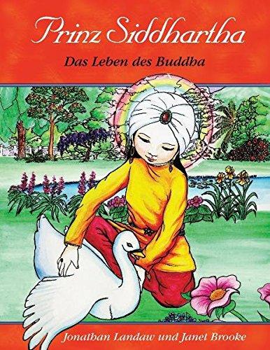 Prinz Siddhartha: Das Leben des Buddha