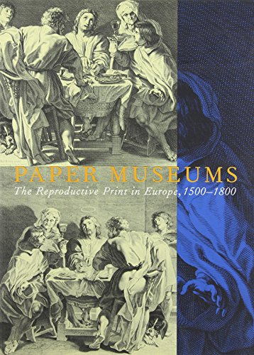 Paper Art Museum (Paper Museums - The Reproductive Print in Europe, 1500-1800)