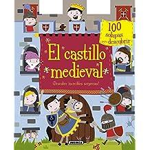 El castillo medieval. ¡Descubre increíbles sorpresas! (100 solapas)