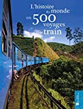 L'histoire du monde en 500 voyages en train