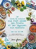 Le Livre de cuisine qui fait aimer les fruits et les légumes aux enfants: Recettes végétariennes, très colorées et faciles à préparer...