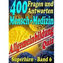 400 Fragen und Antworten - MENSCH & MEDIZIN - Reihe SUPERHIRN, Allgemeinbildung Band 6: Spielerisch mehr Wissen über Anatomie Anamnese Diagnose Heilmethoden ... erweitern mit -  SUPERHIRN)