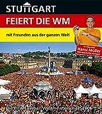 Stuttgart feiert die WM - mit Freunden aus der ganzen Welt: Die FIFA Fussball-Weltmeisterschaft 2006™
