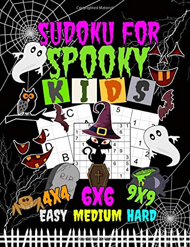 Sudoku Logic Puzzles for Spooky Kids: 150 Easy, Medium, and Hard Levels with Letters or Numbers on 4x4, 6x6 and 9x9 Grids (Halloween Activity Books Vol 1, Band 1)
