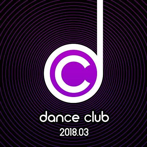 Dance Club 2018.03 [Explicit]