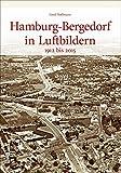 Hamburg-Bergedorf in historischen Luftbildern, rund 130 faszinierende Ansichten aus der Vogelperspektive dokumentieren den Wandel (Sutton Archivbilder)