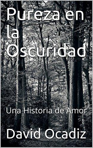 Pureza en la Oscuridad: Una Historia de Amor (Nacido Bajo un Cielo Sin Estrellas nº 0) por David Ocadiz