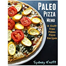 Paleo Pizza Menu: 14 Guilt-Free Paleo Pizza Recipes: (Paleo Diet, Paleo Pizza, Paleo Cookbook, Paleo Recipes, Paleo for Beginners) (English Edition)