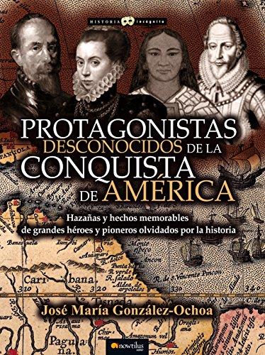 Protagonistas desconocidos de la Conquista de América por José María González Ochoa
