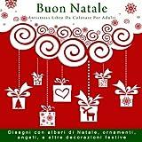 Buon Natale Antistress Libro Da Colorare Per Adulti: Disegni con alberi di Natale, ornamenti, angeli, e altre decorazioni festive