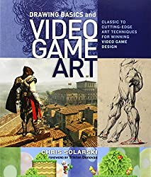 Drawing Basics and Video Game Art: Classic to Cutting-Edge Art Techniques for Winning Video Game Design by Chris Solarski (2012-09-18)