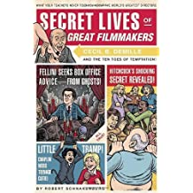 Secret Lives of Great Filmmakers: What Your Teachers Never Told You about the World's Greatest Directors by Robert Schnakenberg (2009-02-01)