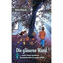 Die gläserne Wand: ... und zwei weitere fantastische Geschichten