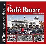 Cafe Racer Phenomenon (Those Were the Days. . .)