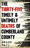 The Thirty Five Timely And Untimely Deaths Of Cumberland County