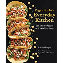 Vegan Richa's Everyday Kitchen: Epic Anytime Recipes With a World of Flavor