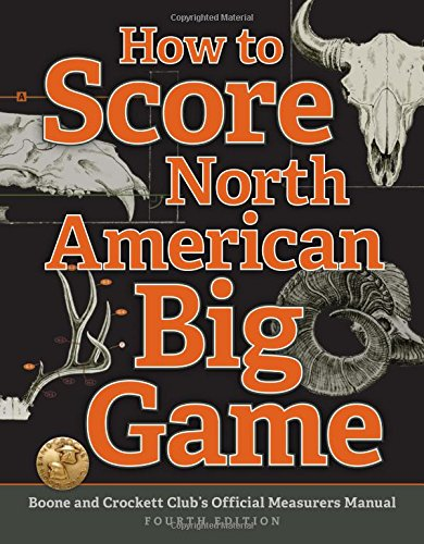 How to Score North American Big Game: Boone and Crockett Club's Official Measurers Manual (American North Hunting Club)