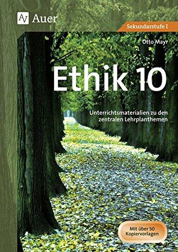 Ethik, Klasse 10: Unterrichtsmaterialien zu den zentralen Lehrplanthemen (Jahrgangsbände Ethik i. d. Sekundarstufe)